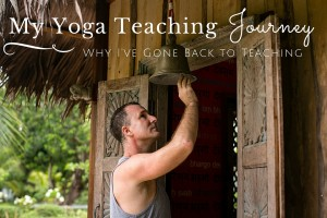 Why I've Returned To Teaching Yoga – My Yoga Journey