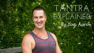 The Way To Tantra Explained by Yogi Aaron